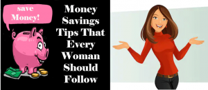 Money Savings Tips That Every Woman Should Follow